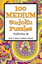 100 Medium Sudoku Puzzles: Volume 8 (Take a Puzzle Break)