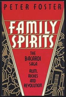 Family Spirits: The Bacardi Saga: Rum, Riches and Revolution