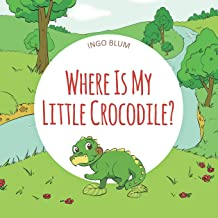 Where Is My Little Crocodile?: A Funny Seek-And-Find Book