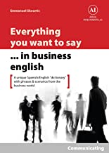 Everything You Want to Say in Business English : Communicating in Spanish: A Unique