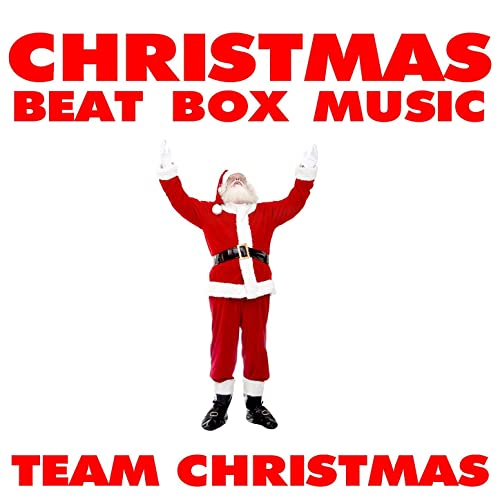 751adf0bf52ee Its Beginning to Look a Lot Like Christmas (X-Mas Beat Box) by Team ...