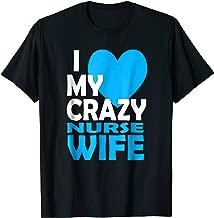 I Love My Crazy Nurse Wife Couple Gift Nurse Husband T-shirt