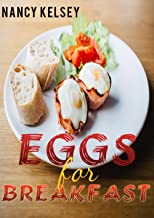Eggs for Breakfast: Best 50 Most Healthy & Delicious Egg Breakfast Recipes (Easy Breakfast Recipes, Breakfast Recipes, Egg...
