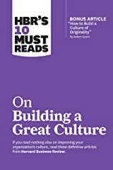 """HBR's 10 Must Reads on Building a Great Culture (with bonus article """"How to Build a Culture of Originality"""" by Adam Grant) (HBR's 10 Must Reads) Kindle Edition"""