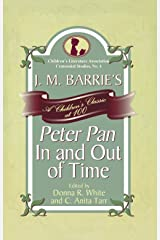 J. M. Barrie's Peter Pan In and Out of Time: A Children's Classic at 100 (Children's Literature Association Centennial Studies Book 4) Kindle Edition