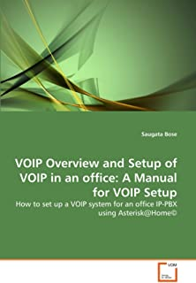 VOIP Overview and Setup of VOIP in an office: A Manual for VOIP Setup: How to set up a VOIP system for an office IP-PBX us...