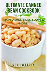 Ultimate Canned Bean Cookbook: Main Dishes, Sides, Soups & More! (Southern Cooking Recipes) Kindle Edition