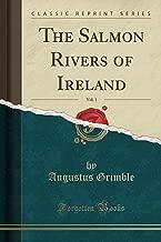 The Salmon Rivers of Ireland, Vol. 1 (Classic Reprint)