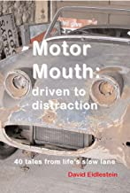 Motor Mouth: driven to distraction: 40 tales from life's slow lane