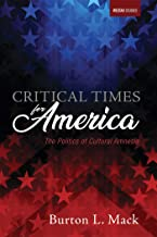 Critical Times for America: The Politics of Cultural Amnesia (Westar Studies Book 0)