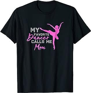 My Favorite Dancer Calls Me Mom - Dance mom T-Shirt