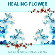 Healing Flower - Music For Mental Therapy And Spa