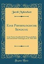 Eine Physiologische Sendung: In der Turiner Gesellschaft für Wissenschaftliche und Litterarische Vorlesungen am 21. März 1...