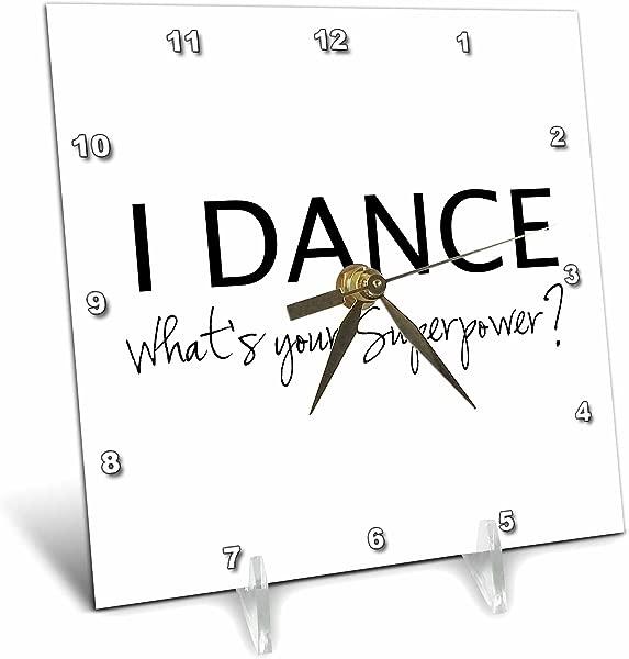 3dRose I 跳舞你的超能力有趣的舞蹈爱情礼物给舞者办公桌时钟 6 乘 6 英寸 Dc 184941 1