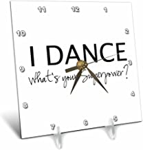 3dRose I Dance - Whats Your Superpower - Funny Dancing Love Gift for Dancers - Desk Clock, 6 by 6-Inch (dc_184941_1)