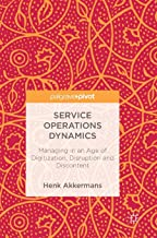 Service Operations Dynamics: Managing in an Age of Digitization, Disruption and Discontent