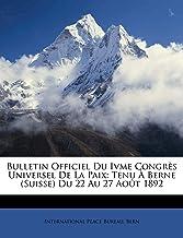 Bulletin Officiel Du Ivme Congrès Universel De La Paix: Tenu À Berne (Suisse) Du 22 Au 27 Août 1892