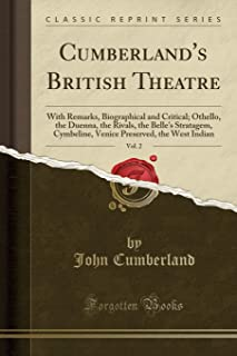 Cumberland's British Theatre, Vol. 2: With Remarks, Biographical and Critical; Othello, the Duenna, the Rivals, the Belle's Stratagem, Cymbeline, Venice Preserved, the West Indian (Classic Reprint)