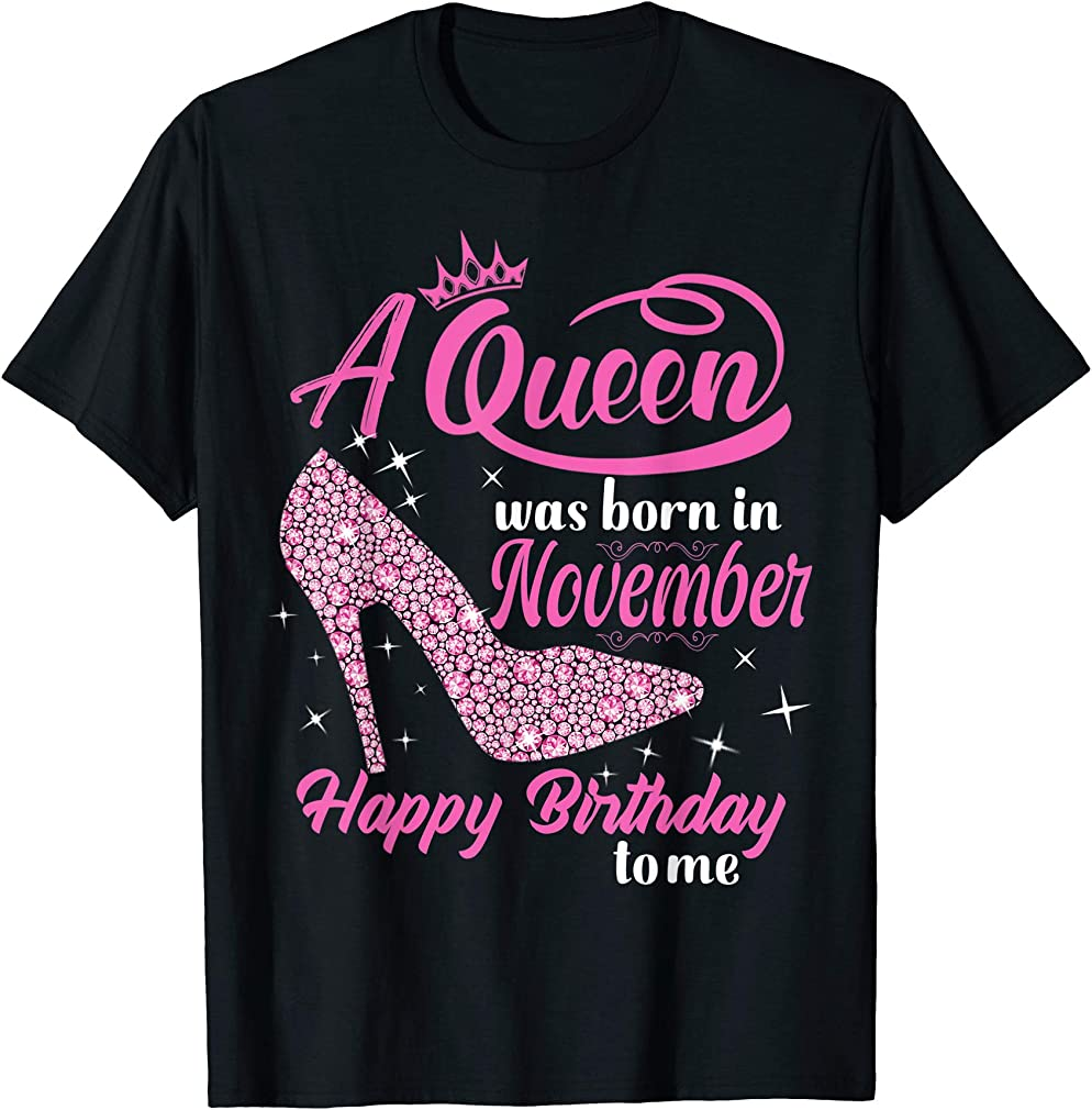 A Queen Was Born In November Gift Funny November Birthday T-shirt