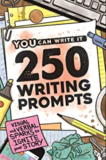 250 Writing Prompts: Visual & Verbal Sparks to Ignite Your Story (You Can Write It)