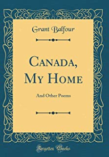 Canada, My Home: And Other Poems (Classic Reprint)