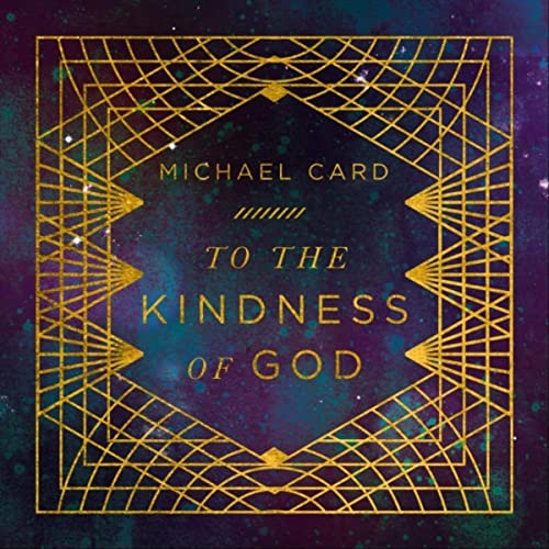 Michael Card - To The Kindness of God 2019