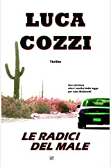 LE RADICI DEL MALE (Thriller): Un'avventura appassionante, un'altra missione oltre i confini della legge per Luke McDowell (Serie di Luke McDowell Vol. 4) Formato Kindle