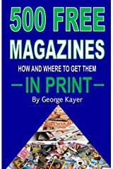 500 Free Magazines: How And Where To Get Them In Print Paperback