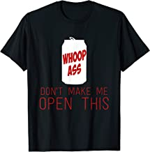 Can Of Whoop Ass Don't Make Me Open This Funny T Shirt