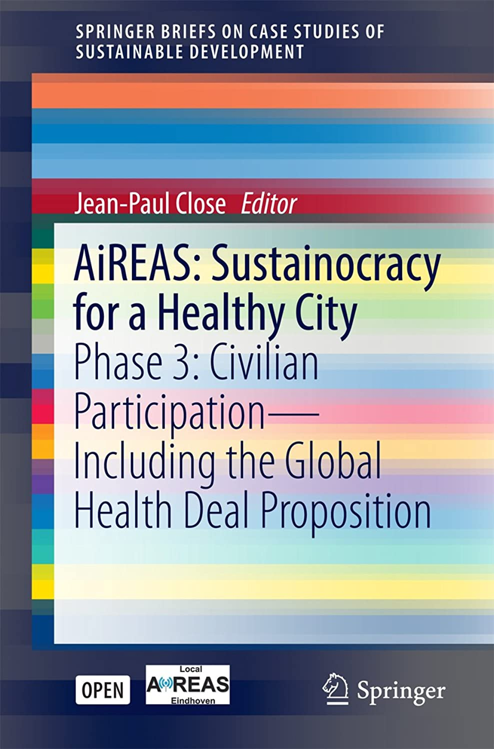 真面目なつぶすゴミAiREAS: Sustainocracy for a Healthy City: Phase 3: Civilian Participation – Including the Global Health Deal Proposition (SpringerBriefs on Case Studies of Sustainable Development) (English Edition)