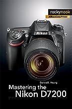 Mastering the Nikon D7200 (The Mastering Camera Guide Series)