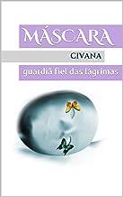 Máscara: guardiã fiel das lágrimas (Portuguese Edition)