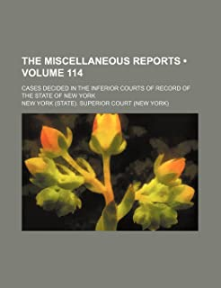 The Miscellaneous Reports (Volume 114); Cases Decided in the Inferior Courts of Record of the State of New York