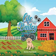 Life of Bailey: A True Life Story from Puppy to Dog