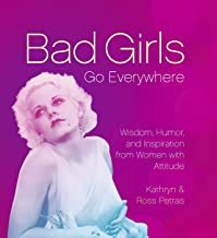 Bad Girls Go Everywhere: Wisdom, Humor, and Inspiration from Women with Attitude (English Edition)