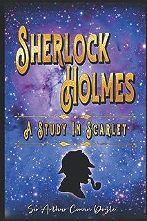 Sherlock Holmes # A Study in Scarlet: By Sir Arthur Conan Doyle Original Classic: Annotated Editor by Ablaze Bliss