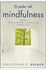 El poder del mindfulness: Libérate de los pensamientos y las emociones autodestructivas (Divulgación) (Spanish Edition) Kindle Edition