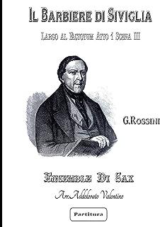 Il Barbiere di Siviglia di G. Rossini - Sax Ensemble -: - Largo al Factotum - Atto 1 Scena III