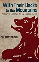 With Their Backs to the Mountains: A History of Carpathian Rus' and Carpatho-Rusyns