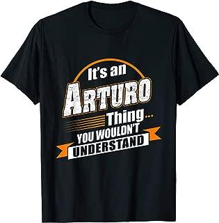 Best Gift For Arturo - Arturo Named Tshirt