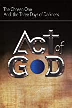 Act of God: The Chosen One and the Three Days of Darkness (Book Book 1) (English Edition)