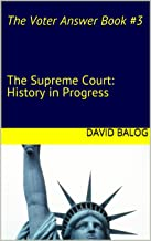 The Voter Answer Book #3 The Supreme Court: History in Progress: 18 Decisions that Continue to Create the United States We Know