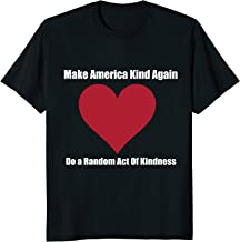Make American Kind Again Do a Random Act of Kindness T-shirt