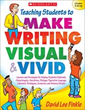 Teaching Students to Make Writing Visual and Vivid: Lessons and Strategies for Helping Students Elaborate Using Imagery, A...