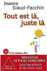 Tout est là, juste là: Méditation de pleine conscience pour les enfants et les ados aussi (OJ.PSYCHOLOGIE) Format Kindle