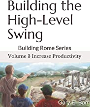 Building the High-Level Swing - Volume 3 Increase Productivity: Building Rome Series - Step by Step Coaching Guide To Training Great Ballplayers - Baseball and Fast Pitch Softball