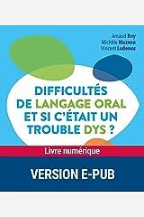 Difficultés de langage oral et si c'était un trouble dys ? (Comprendre et aider) Format Kindle