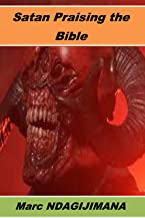 Satan Praising The Bible: Black as the devil, hot as hell, neither pure as an angel nor sweet as love By Charles Maurice Terryrand (1) (English Edition)