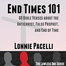 End Times 101: 60 Bible Verses About the Antichrist, False Prophet, and End of Time: The Lawless One Series, Book 2