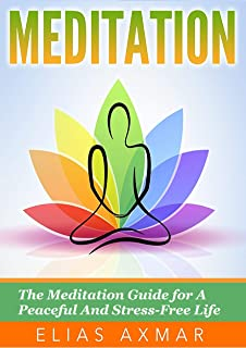 Meditation: The Meditation Guide for a Peaceful and Stress-Free Life (Meditation for Beginners, Chakra Meditation, Yoga,) (English Edition)
